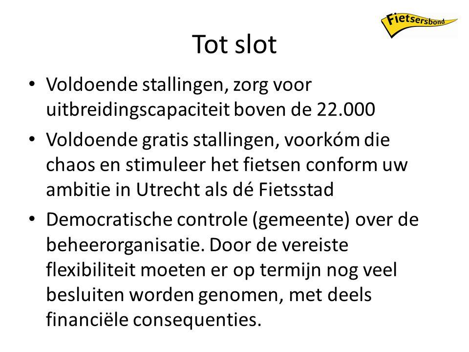 Tot slot Voldoende stallingen, zorg voor uitbreidingscapaciteit boven de 22.000 Voldoende gratis stallingen, voorkóm die chaos en stimuleer het fietsen conform uw ambitie in Utrecht als dé Fietsstad Democratische controle (gemeente) over de beheerorganisatie.