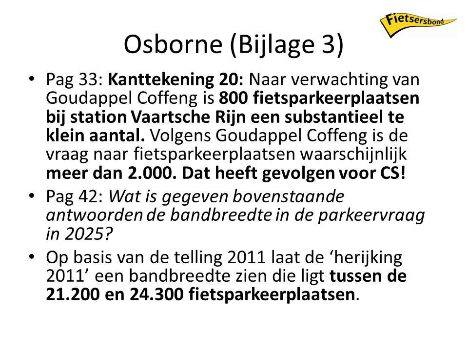 Osborne (Bijlage 3) Pag 33: Kanttekening 20: Naar verwachting van Goudappel Coffeng is 800 fietsparkeerplaatsen bij station Vaartsche Rijn een substantieel te klein aantal.