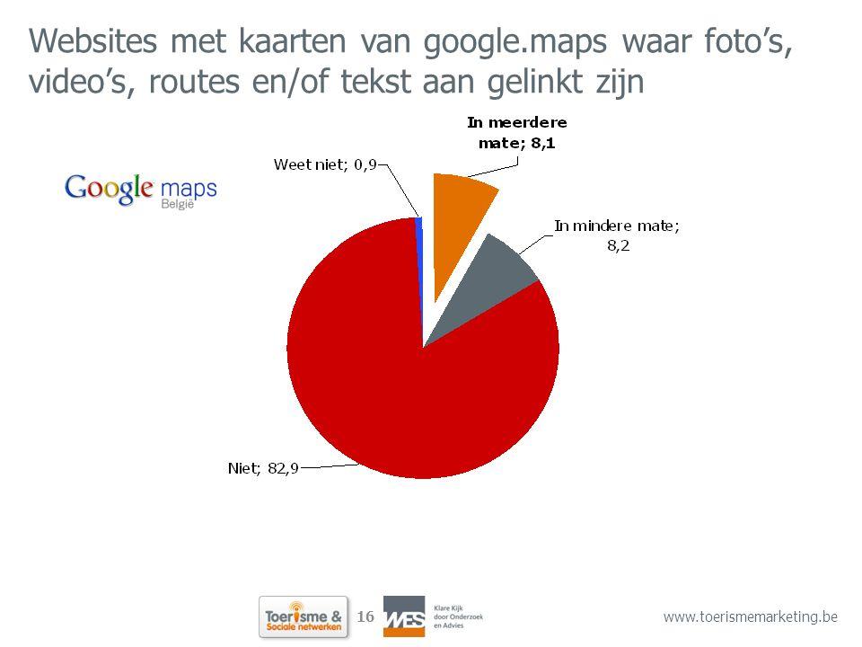 16 www.toerismemarketing.be Websites met kaarten van google.maps waar foto's, video's, routes en/of tekst aan gelinkt zijn