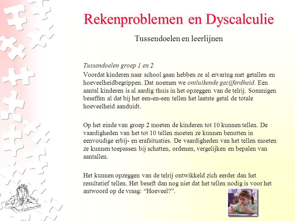 Rekenproblemen en Dyscalculie Tussendoelen groep 1 en 2 Voordat kinderen naar school gaan hebben ze al ervaring met getallen en hoeveelheidbegrippen.
