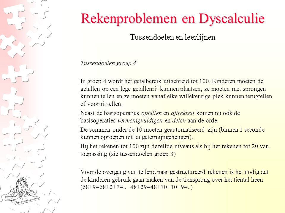 Rekenproblemen en Dyscalculie Tussendoelen groep 4 In groep 4 wordt het getalbereik uitgebreid tot 100.