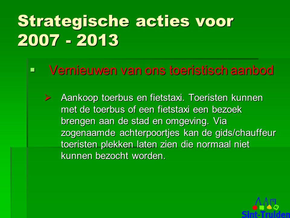 Strategische acties voor 2007 - 2013  Vernieuwen van ons toeristisch aanbod  Aankoop toerbus en fietstaxi.