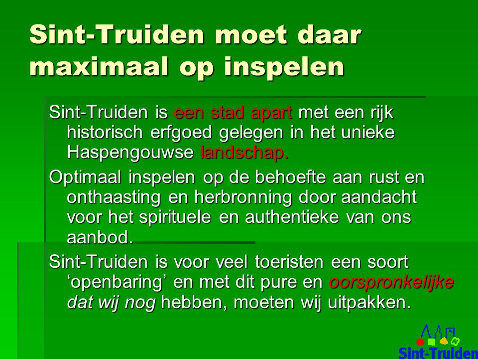 Sint-Truiden moet daar maximaal op inspelen Sint-Truiden is een stad apart met een rijk historisch erfgoed gelegen in het unieke Haspengouwse landschap.