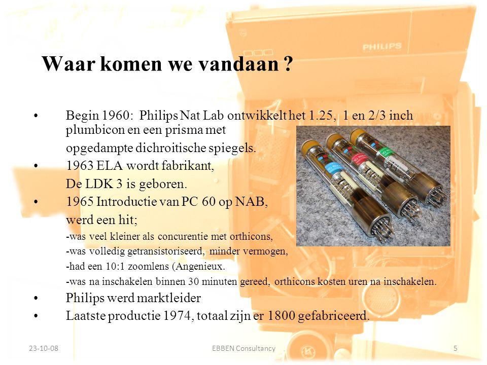 9-7-2014EBBEN Consultancy5 23-10-085EBBEN Consultancy Waar komen we vandaan ? Begin 1960: Philips Nat Lab ontwikkelt het 1.25, 1 en 2/3 inch plumbicon