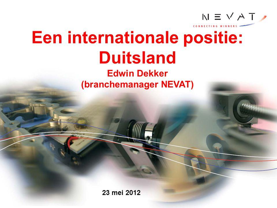 Een internationale positie: Duitsland Edwin Dekker (branchemanager NEVAT) 23 mei 2012