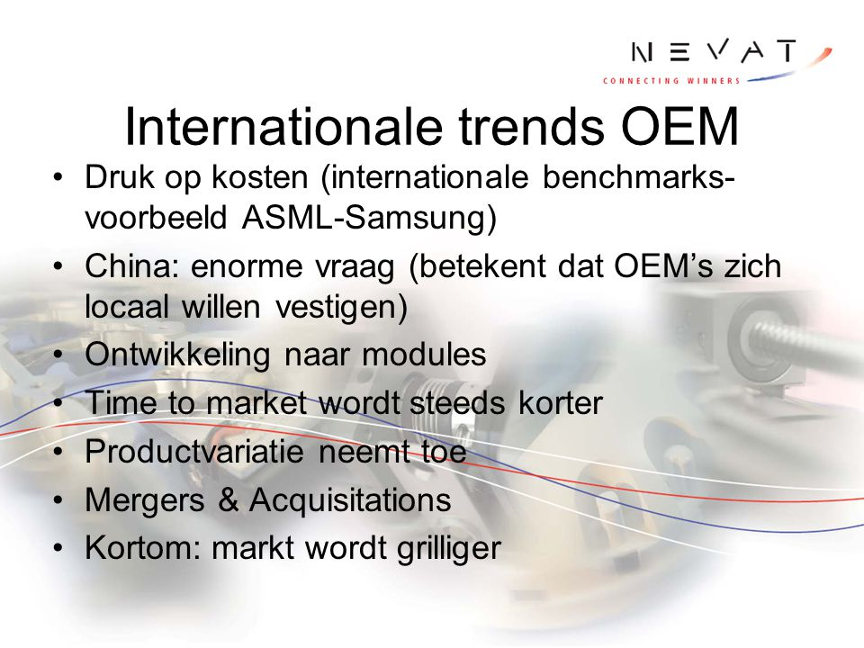 Internationale trends OEM Druk op kosten (internationale benchmarks- voorbeeld ASML-Samsung) China: enorme vraag (betekent dat OEM's zich locaal wille