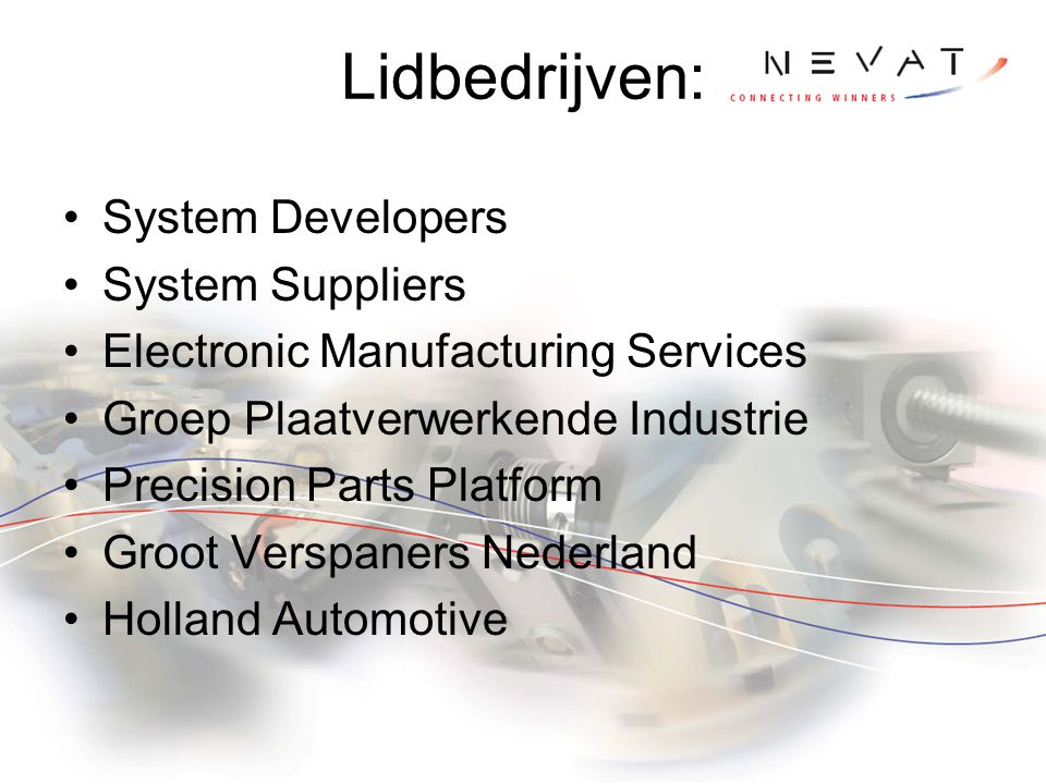 Lidbedrijven: System Developers System Suppliers Electronic Manufacturing Services Groep Plaatverwerkende Industrie Precision Parts Platform Groot Verspaners Nederland Holland Automotive