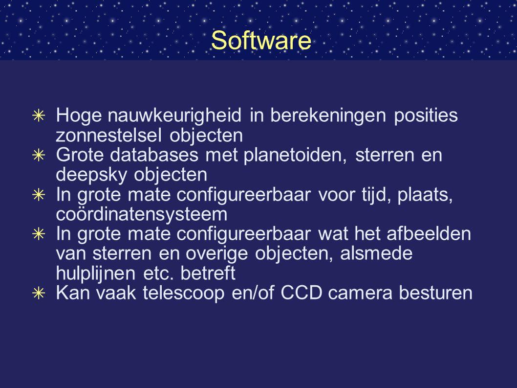 Software ✴ Hoge nauwkeurigheid in berekeningen posities zonnestelsel objecten ✴ Grote databases met planetoiden, sterren en deepsky objecten ✴ In grote mate configureerbaar voor tijd, plaats, coördinatensysteem ✴ In grote mate configureerbaar wat het afbeelden van sterren en overige objecten, alsmede hulplijnen etc.