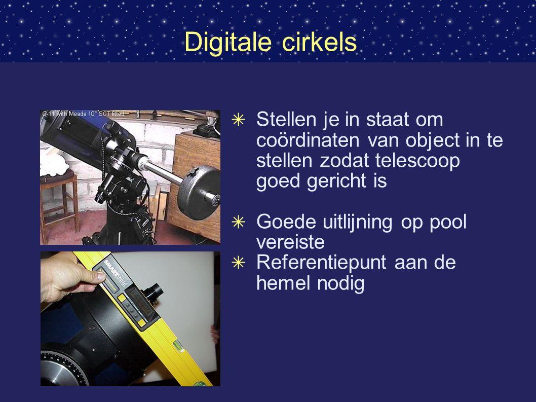 Digitale cirkels ✴ Stellen je in staat om coördinaten van object in te stellen zodat telescoop goed gericht is ✴ Goede uitlijning op pool vereiste ✴ Referentiepunt aan de hemel nodig