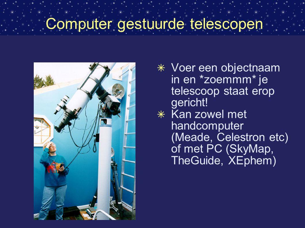 Computer gestuurde telescopen ✴ Voer een objectnaam in en *zoemmm* je telescoop staat erop gericht.