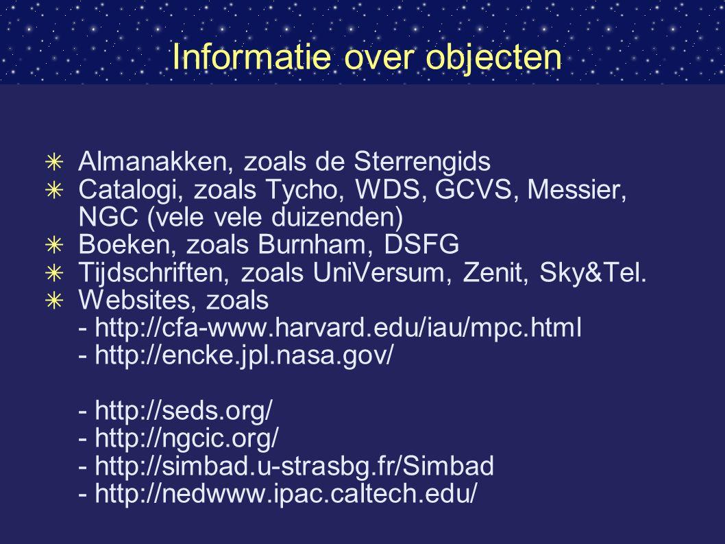 Informatie over objecten ✴ Almanakken, zoals de Sterrengids ✴ Catalogi, zoals Tycho, WDS, GCVS, Messier, NGC (vele vele duizenden) ✴ Boeken, zoals Burnham, DSFG ✴ Tijdschriften, zoals UniVersum, Zenit, Sky&Tel.