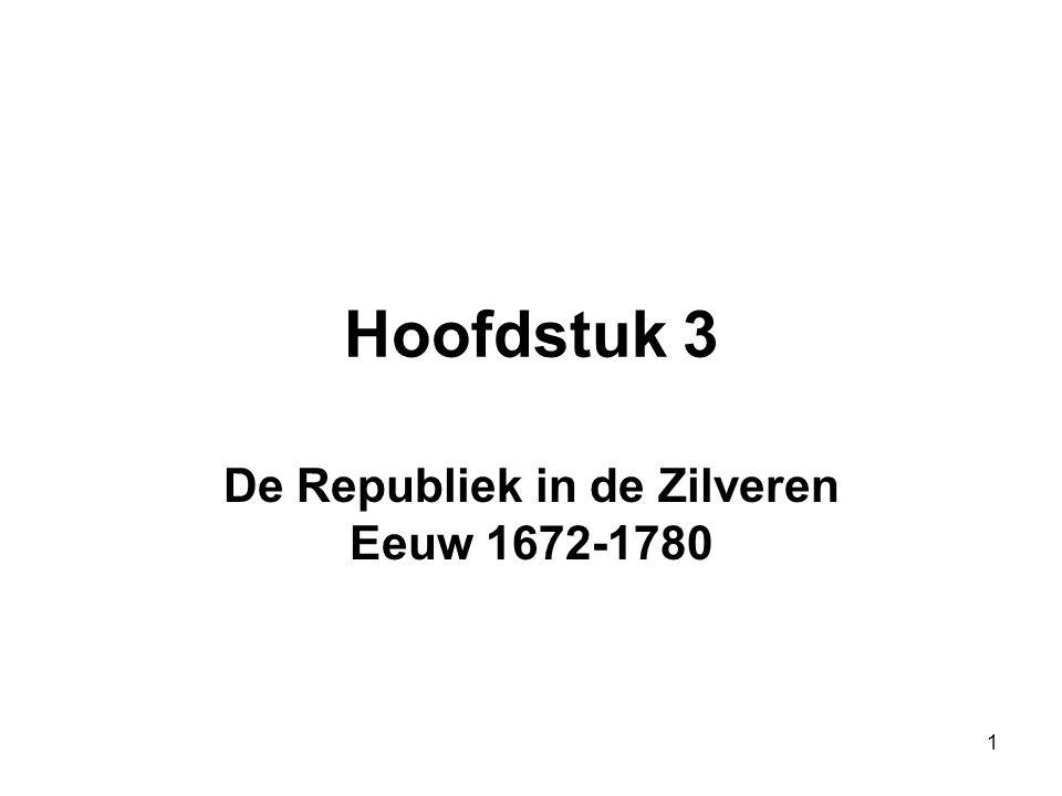 Hoofdstuk 3 De Republiek in de Zilveren Eeuw 1672-1780 1