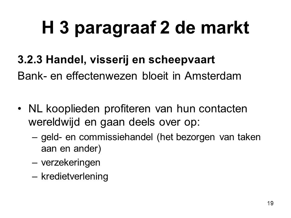 H 3 paragraaf 2 de markt 3.2.3 Handel, visserij en scheepvaart Bank- en effectenwezen bloeit in Amsterdam NL kooplieden profiteren van hun contacten w