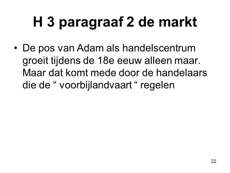 """H 3 paragraaf 2 de markt De pos van Adam als handelscentrum groeit tijdens de 18e eeuw alleen maar. Maar dat komt mede door de handelaars die de """" voo"""
