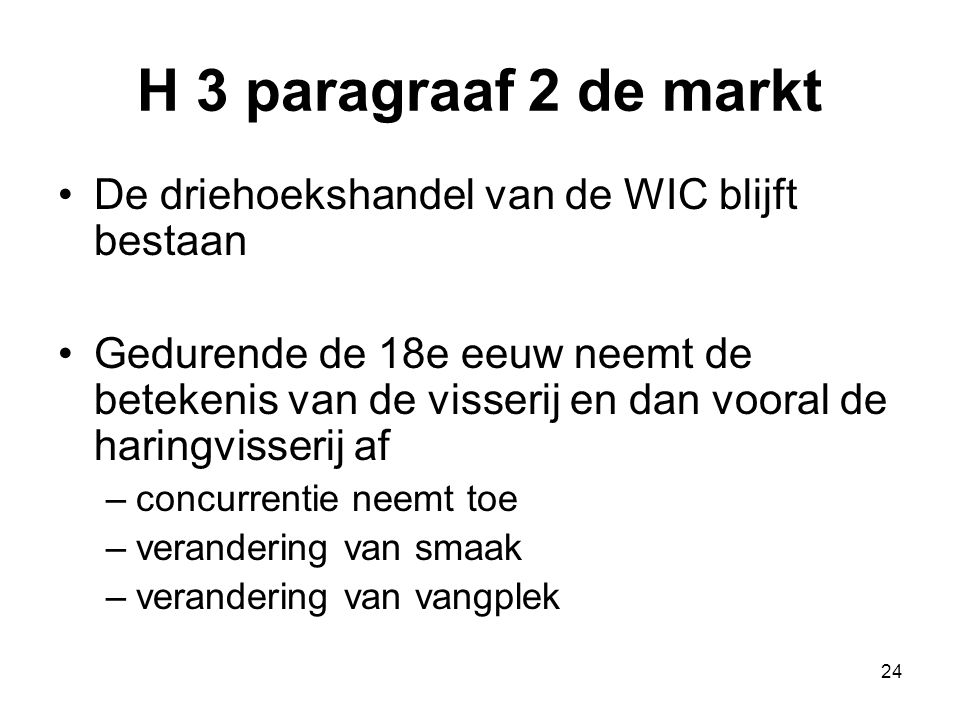 H 3 paragraaf 2 de markt De driehoekshandel van de WIC blijft bestaan Gedurende de 18e eeuw neemt de betekenis van de visserij en dan vooral de haring