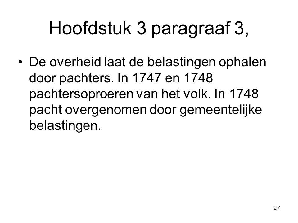 Hoofdstuk 3 paragraaf 3, De overheid laat de belastingen ophalen door pachters. In 1747 en 1748 pachtersoproeren van het volk. In 1748 pacht overgenom