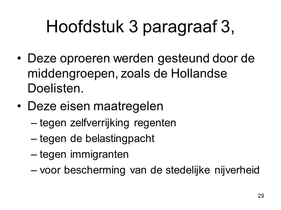 Hoofdstuk 3 paragraaf 3, Deze oproeren werden gesteund door de middengroepen, zoals de Hollandse Doelisten. Deze eisen maatregelen –tegen zelfverrijki