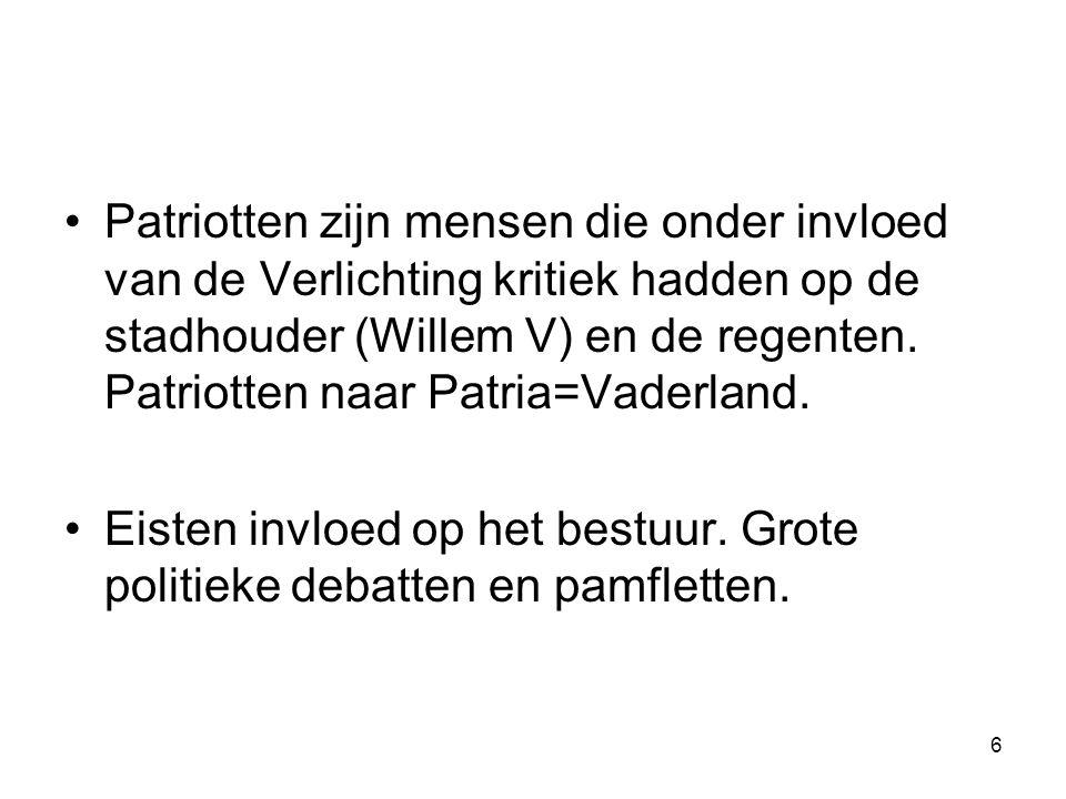 Patriotten zijn mensen die onder invloed van de Verlichting kritiek hadden op de stadhouder (Willem V) en de regenten. Patriotten naar Patria=Vaderlan