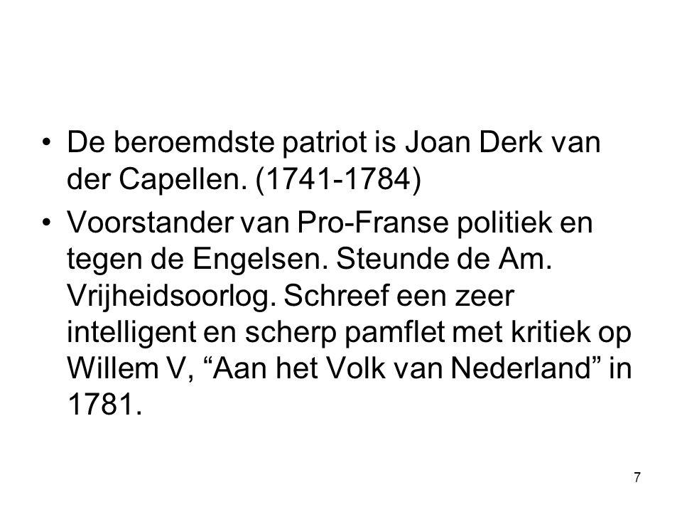 De beroemdste patriot is Joan Derk van der Capellen. (1741-1784) Voorstander van Pro-Franse politiek en tegen de Engelsen. Steunde de Am. Vrijheidsoor