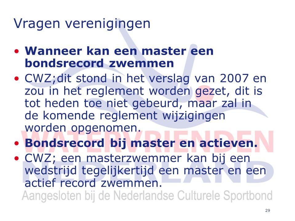 29 Vragen verenigingen Wanneer kan een master een bondsrecord zwemmen CWZ;dit stond in het verslag van 2007 en zou in het reglement worden gezet, dit is tot heden toe niet gebeurd, maar zal in de komende reglement wijzigingen worden opgenomen.