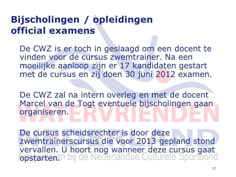 37 Bijscholingen / opleidingen official examens De CWZ is er toch in geslaagd om een docent te vinden voor de cursus zwemtrainer.