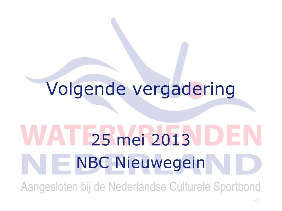 41 Volgende vergadering 25 mei 2013 NBC Nieuwegein