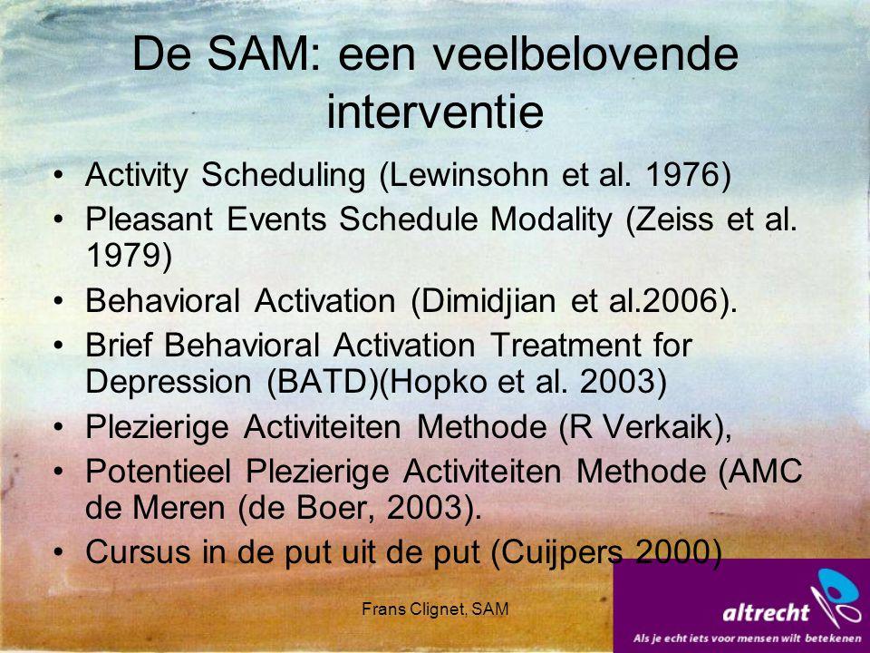Frans Clignet, SAM De SAM: een veelbelovende interventie Activity Scheduling (Lewinsohn et al. 1976) Pleasant Events Schedule Modality (Zeiss et al. 1
