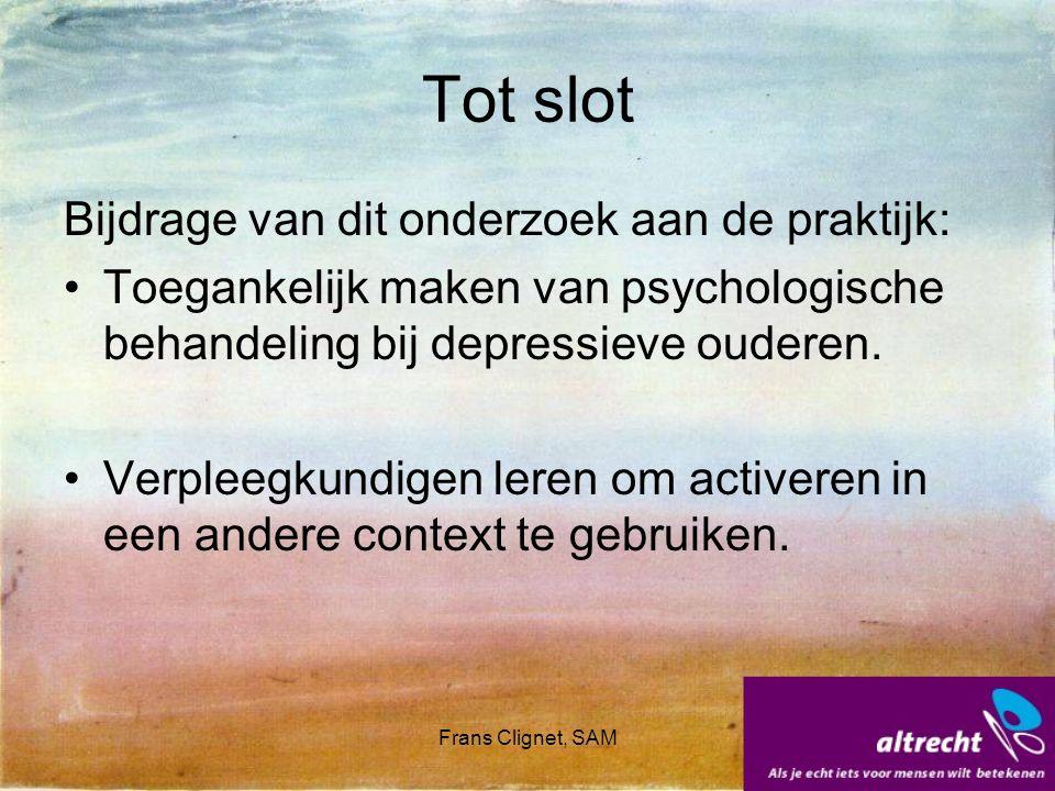 Frans Clignet, SAM Tot slot Bijdrage van dit onderzoek aan de praktijk: Toegankelijk maken van psychologische behandeling bij depressieve ouderen. Ver