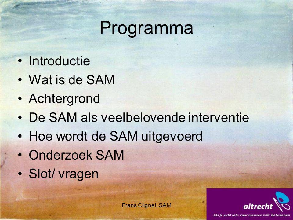 Frans Clignet, SAM Programma Introductie Wat is de SAM Achtergrond De SAM als veelbelovende interventie Hoe wordt de SAM uitgevoerd Onderzoek SAM Slot