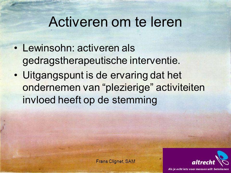 Frans Clignet, SAM Activeren om te leren Lewinsohn: activeren als gedragstherapeutische interventie. Uitgangspunt is de ervaring dat het ondernemen va