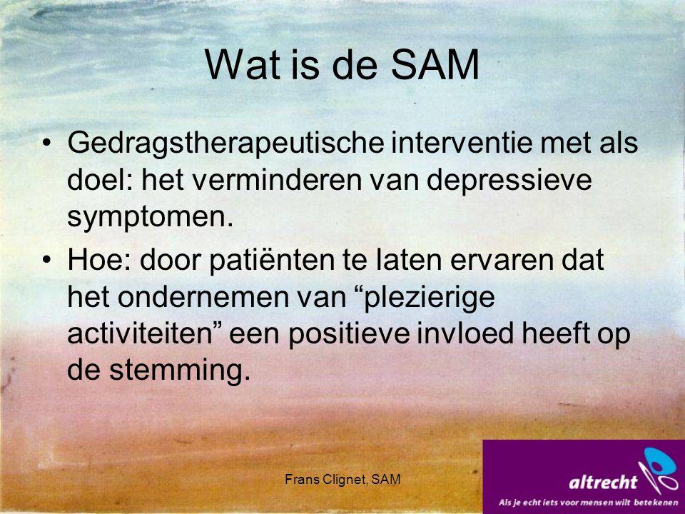 Frans Clignet, SAM Wat is de Sam Cursorische opzet van 5/7 bijeenkomsten, –leren patiënten om de eigen stemming te scoren, –Worden patiënten gestimuleerd om plezierige activiteiten te ondernemen, –Maken zij een plan met plezierige activiteiten, –De ervaringen worden inzichtelijk gemaakt.