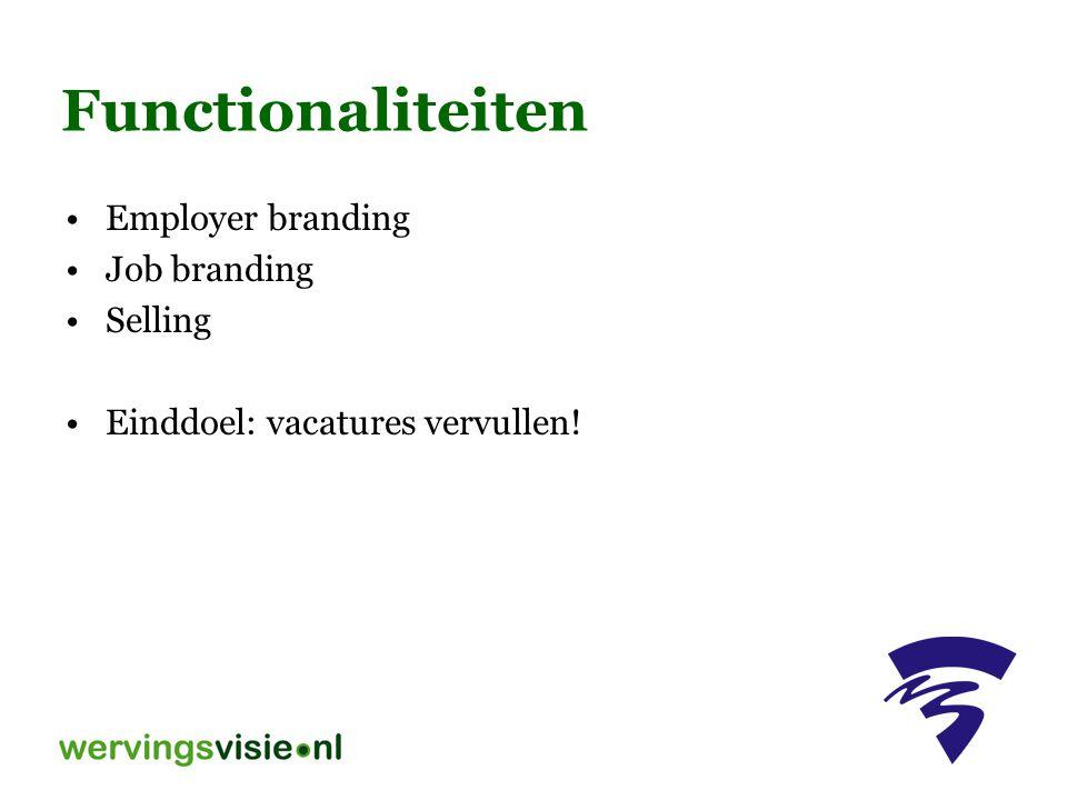 Functionaliteiten Employer branding Job branding Selling Einddoel: vacatures vervullen!