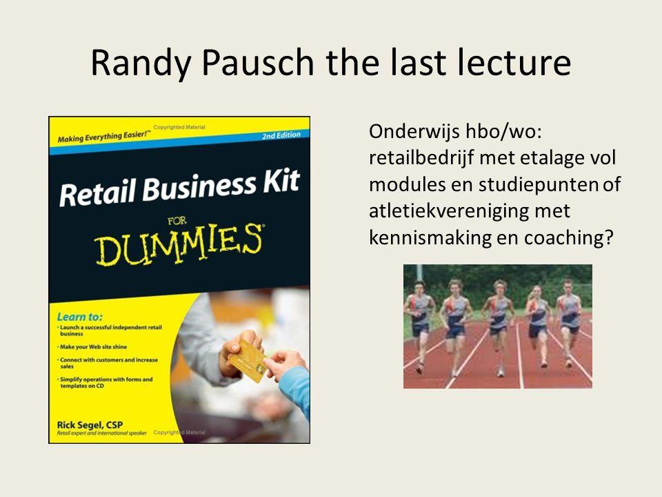 Randy Pausch the last lecture Onderwijs hbo/wo: retailbedrijf met etalage vol modules en studiepunten of atletiekvereniging met kennismaking en coachi