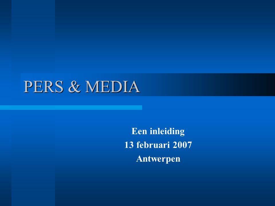 PERS & MEDIA Een inleiding 13 februari 2007 Antwerpen