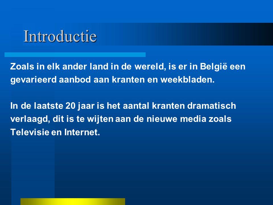 Introductie Zoals in elk ander land in de wereld, is er in België een gevarieerd aanbod aan kranten en weekbladen.