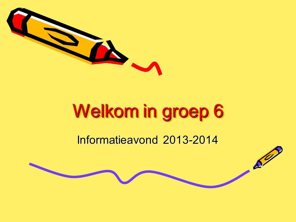 Welkom in groep 6 Welkom in groep 6 Informatieavond 2013-2014