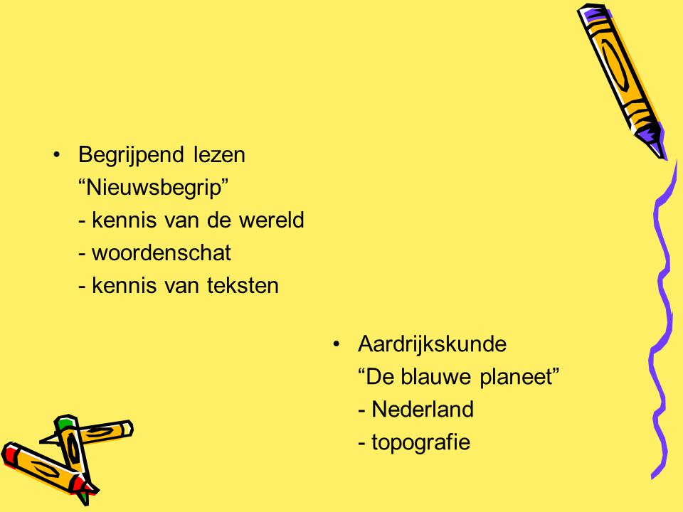"""Begrijpend lezen """"Nieuwsbegrip"""" - kennis van de wereld - woordenschat - kennis van teksten Aardrijkskunde """"De blauwe planeet"""" - Nederland - topografie"""