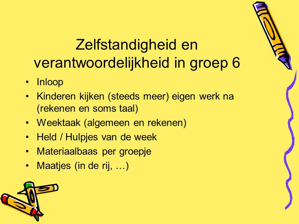 Zelfstandigheid en verantwoordelijkheid in groep 6 Inloop Kinderen kijken (steeds meer) eigen werk na (rekenen en soms taal) Weektaak (algemeen en rek
