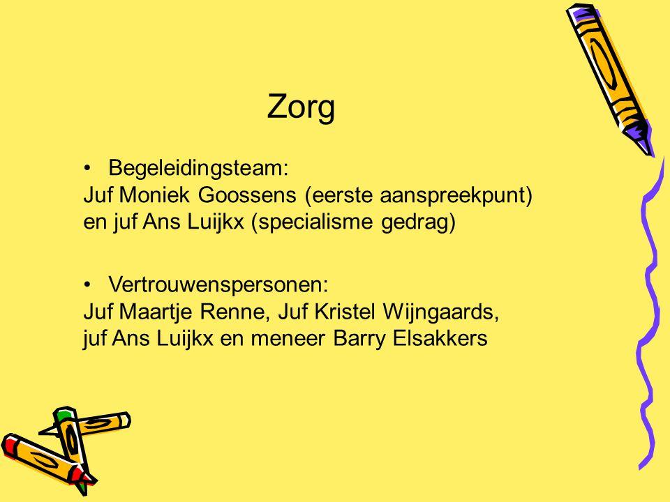Zorg Begeleidingsteam: Juf Moniek Goossens (eerste aanspreekpunt) en juf Ans Luijkx (specialisme gedrag) Vertrouwenspersonen: Juf Maartje Renne, Juf K