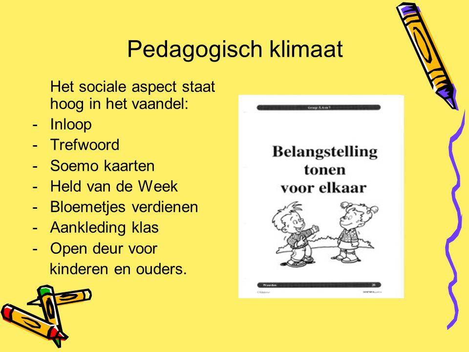 Pedagogisch klimaat Het sociale aspect staat hoog in het vaandel: -Inloop -Trefwoord -Soemo kaarten -Held van de Week -Bloemetjes verdienen -Aankledin