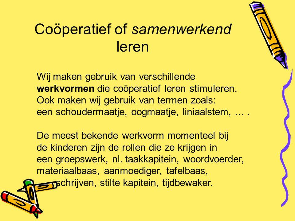 Coöperatief of samenwerkend leren Wij maken gebruik van verschillende werkvormen die coöperatief leren stimuleren. Ook maken wij gebruik van termen zo