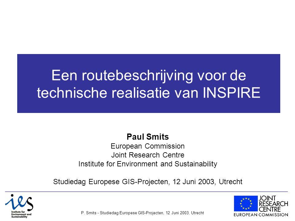 P. Smits - Studiedag Europese GIS-Projecten, 12 Juni 2003, Utrecht Een routebeschrijving voor de technische realisatie van INSPIRE Paul Smits European