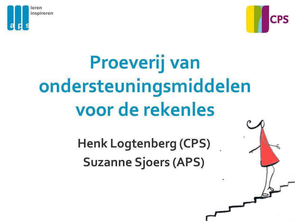 Proeverij van ondersteuningsmiddelen voor de rekenles Henk Logtenberg (CPS) Suzanne Sjoers (APS)