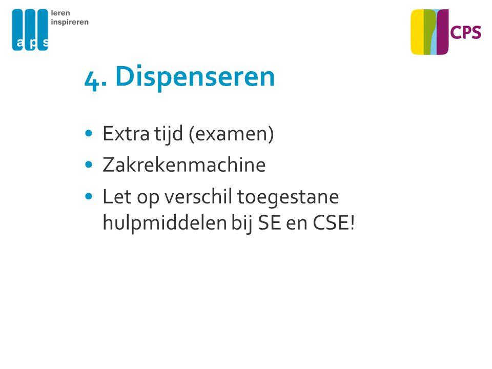 4. Dispenseren Extra tijd (examen) Zakrekenmachine Let op verschil toegestane hulpmiddelen bij SE en CSE!