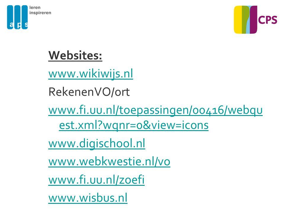Websites: www.wikiwijs.nl RekenenVO/ort www.fi.uu.nl/toepassingen/00416/webqu est.xml?wqnr=0&view=icons www.digischool.nl www.webkwestie.nl/vo www.fi.