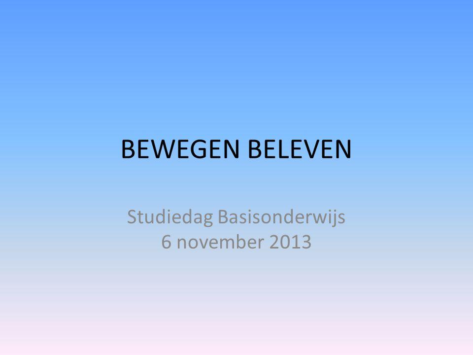 BEWEGEN BELEVEN Studiedag Basisonderwijs 6 november 2013