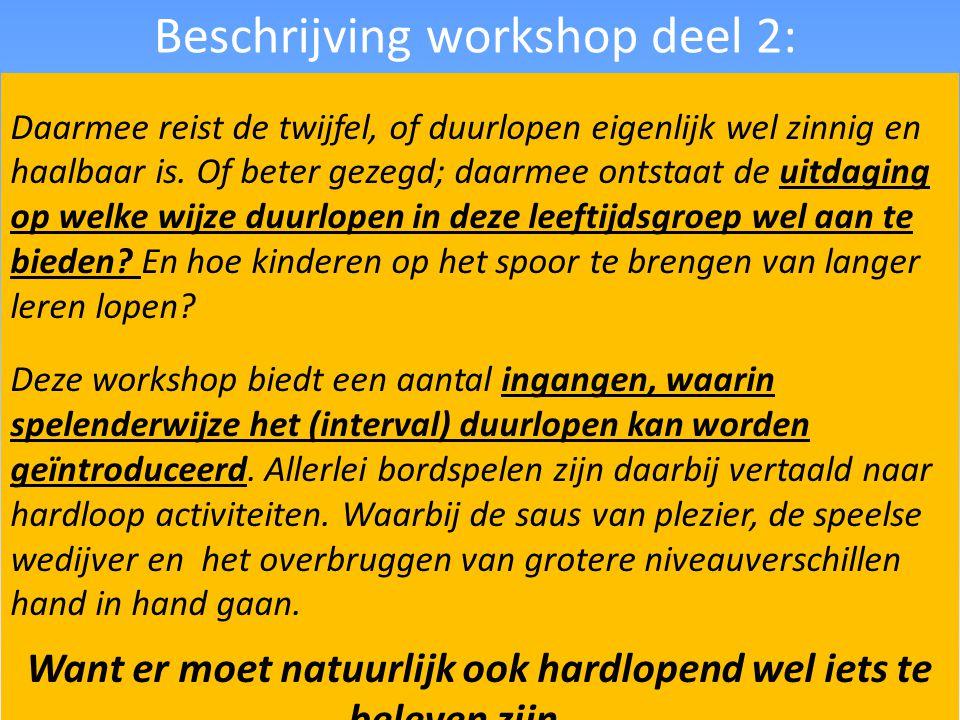 Beschrijving workshop deel 2: Daarmee reist de twijfel, of duurlopen eigenlijk wel zinnig en haalbaar is. Of beter gezegd; daarmee ontstaat de uitdagi
