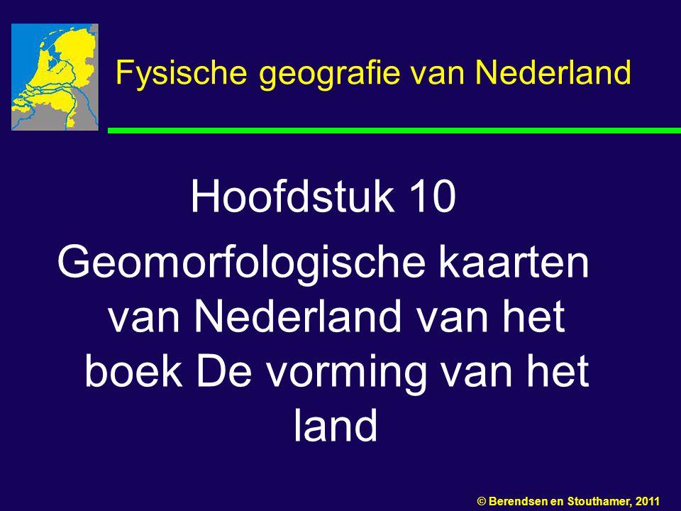 Fysische geografie van Nederland Hoofdstuk 10 Geomorfologische kaarten van Nederland van het boek De vorming van het land © Berendsen en Stouthamer, 2011