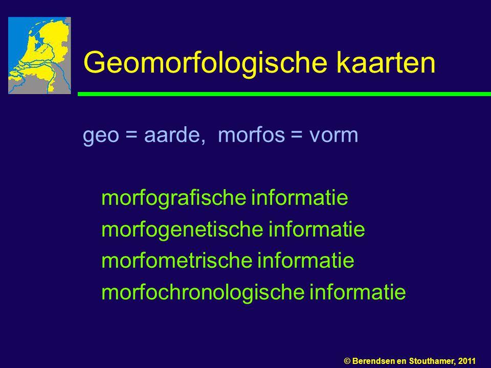 Geomorfologische kaarten geo = aarde, morfos = vorm morfografische informatie morfogenetische informatie morfometrische informatie morfochronologische informatie © Berendsen en Stouthamer, 2011