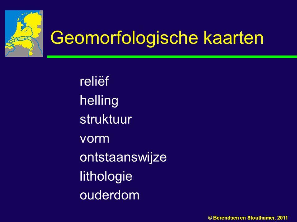 Geomorfologische kaarten reliëf helling struktuur vorm ontstaanswijze lithologie ouderdom © Berendsen en Stouthamer, 2011